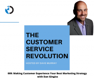 009: Making Customer Experience Your Best Marketing Strategy with Dan Gingiss