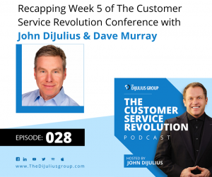 028: Recapping Week 5 of The Customer Service Revolution Conference
