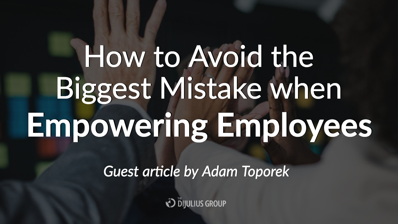 How to Avoid the Biggest Mistake When Empowering Employees