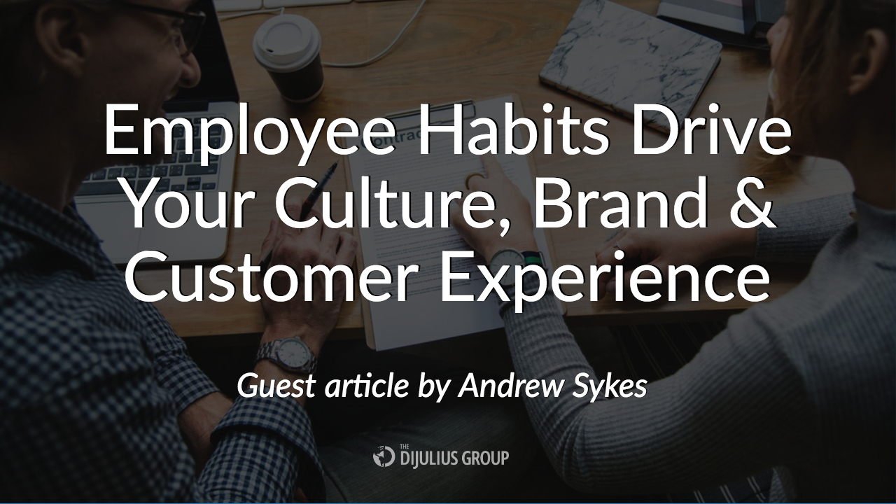 Employee Habits Drive Your Culture, Brand & Customer Experience - Article by Andrew Sykes, Breakout Speaker for the 2018 Customer Service Revolution Conference in Cleveland Ohio