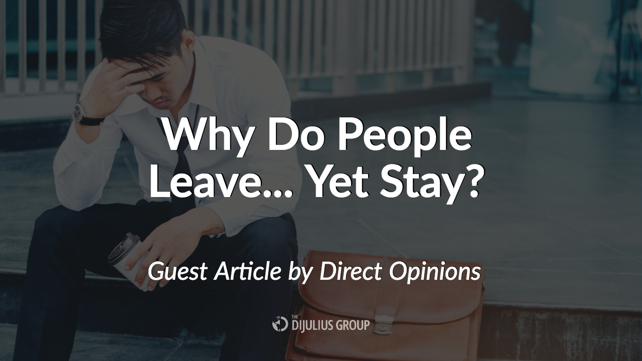 Direct Opinions - Why Do People Leave... Yet Stay_