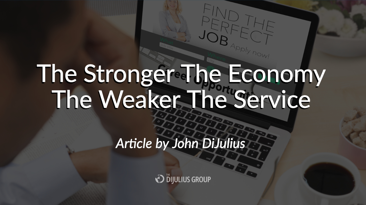 The Stronger The Economy, The Weaker The Service, an article by John DiJulius