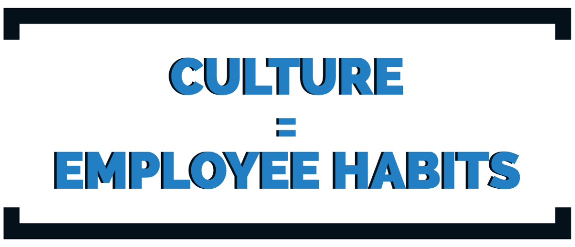 Culture Equals Employee Habits