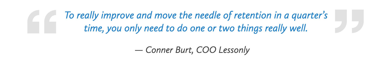 """To really improve and move the needle of retention in a quarter's time, you only need to do one or two things really well."" - Quote by Conner Burt, COO of Lessonly who is sponsoring the 2018 Customer Service Revolution Conference in Cleveland, Ohio"