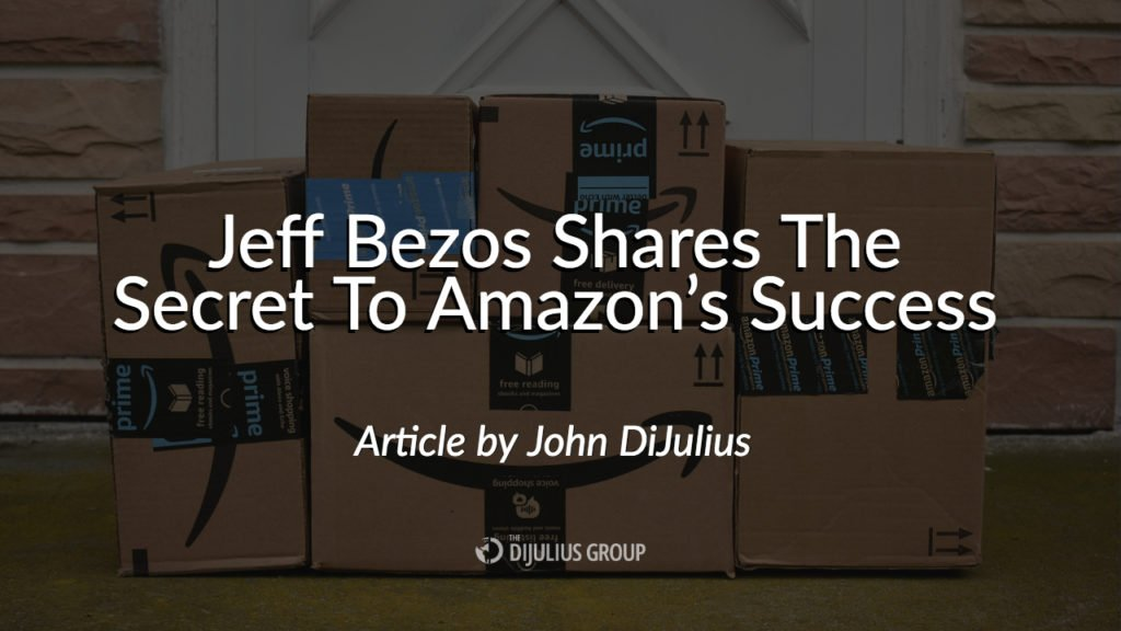 Jeff Bezos Shares The Secret To Amazon's Success - an article by John DiJulius, speaker for the 2018 Customer Service Revolution Conference in Cleveland