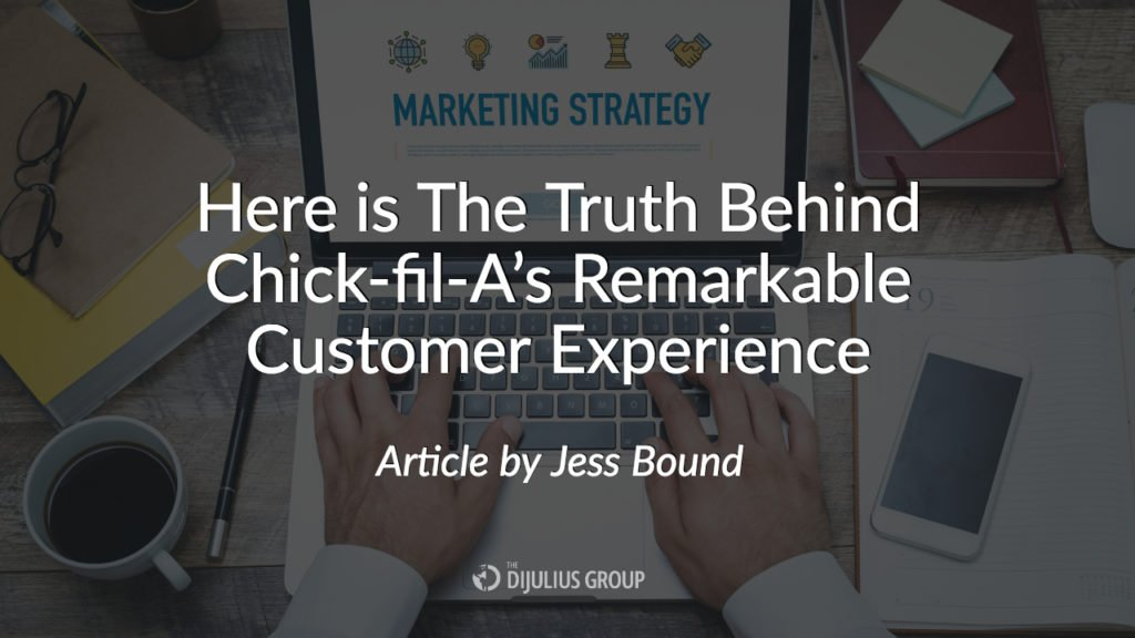 Here is The Truth Behind Chick-fil-A's Remarkable Customer Experience, an Article by Jessica Bound on Customer Experience Marketing