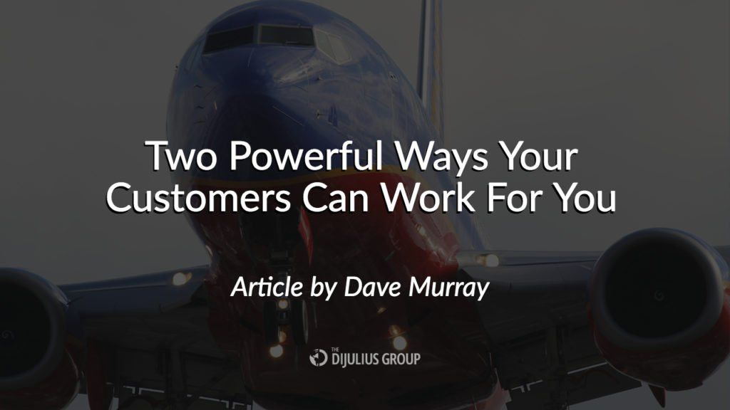 Two Powerful Ways Your Customers Can Work For You