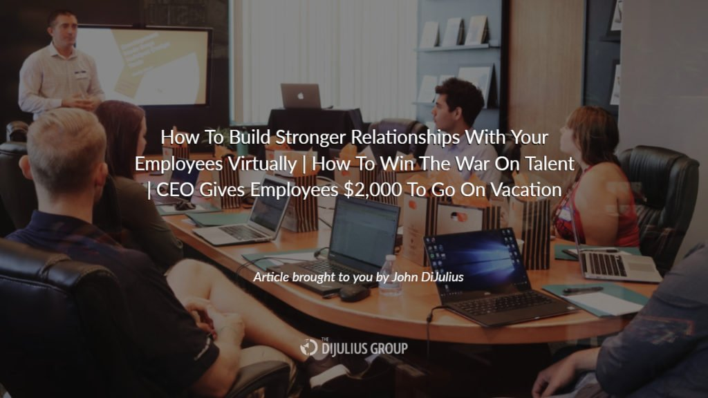 Build Stronger Relationships With Your Employees Virtually